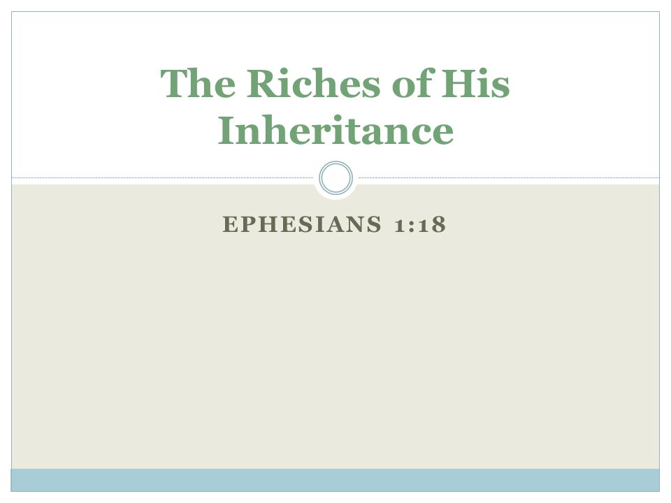 EPHESIANS 1:18 The Riches of His Inheritance