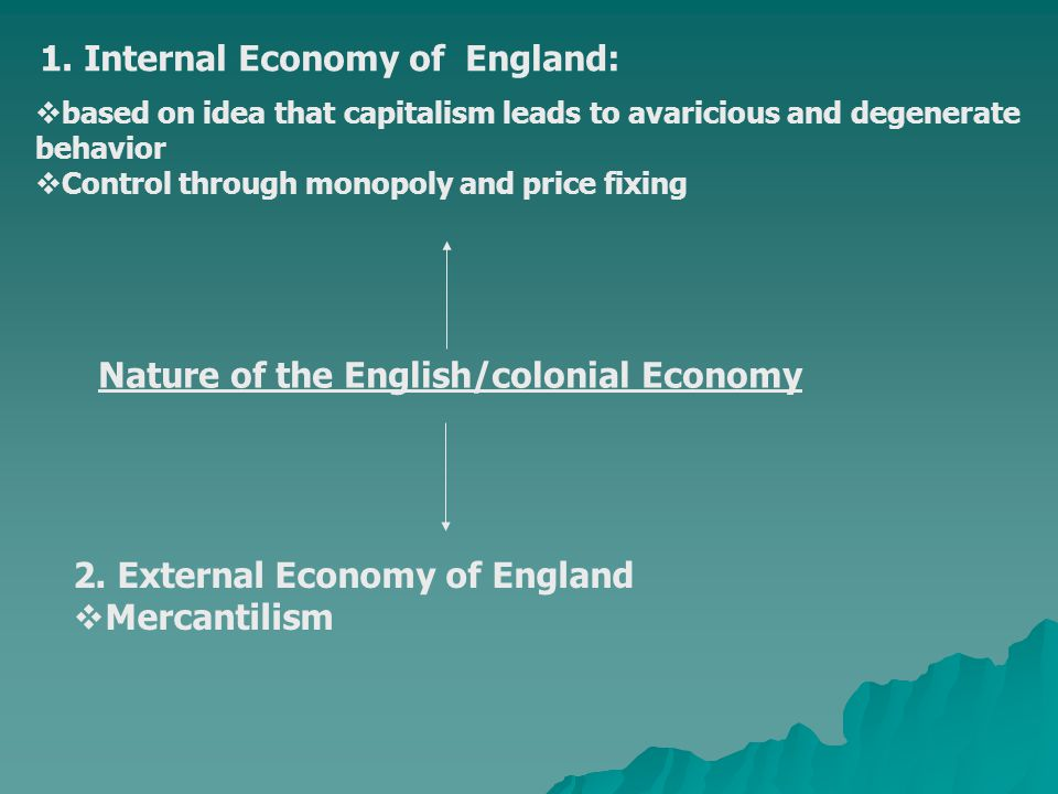 Nature of the English/colonial Economy 1.Internal Economy of England: 2.