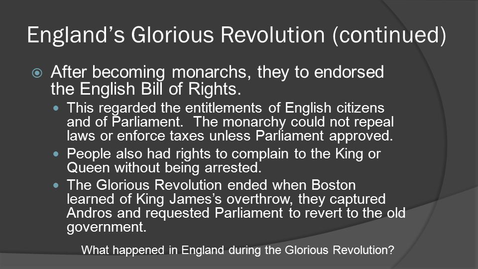 England's Glorious Revolution (continued)  After becoming monarchs, they to endorsed the English Bill of Rights.