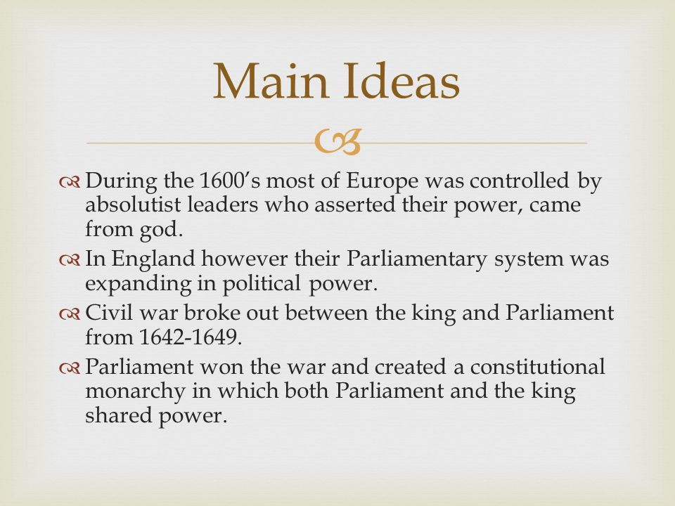   During the 1600's most of Europe was controlled by absolutist leaders who asserted their power, came from god.