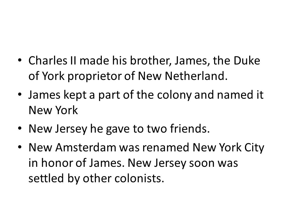 Charles II made his brother, James, the Duke of York proprietor of New Netherland.