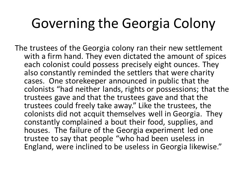 Governing the Georgia Colony The trustees of the Georgia colony ran their new settlement with a firm hand.