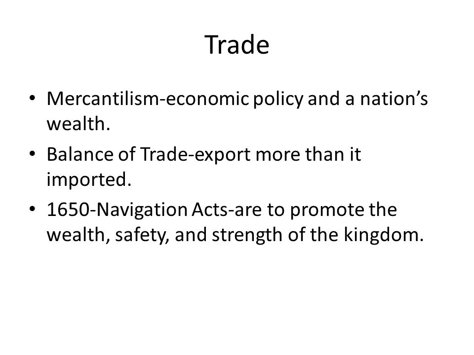 Trade Mercantilism-economic policy and a nation's wealth.