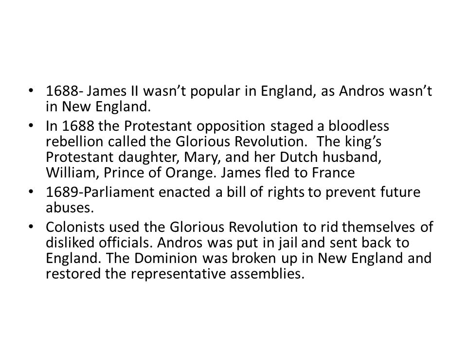 1688- James II wasn't popular in England, as Andros wasn't in New England.