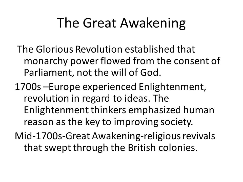 The Great Awakening The Glorious Revolution established that monarchy power flowed from the consent of Parliament, not the will of God.