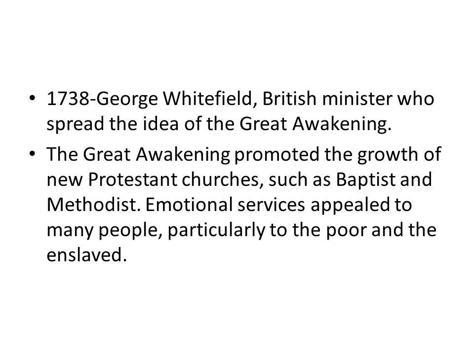 1738-George Whitefield, British minister who spread the idea of the Great Awakening.