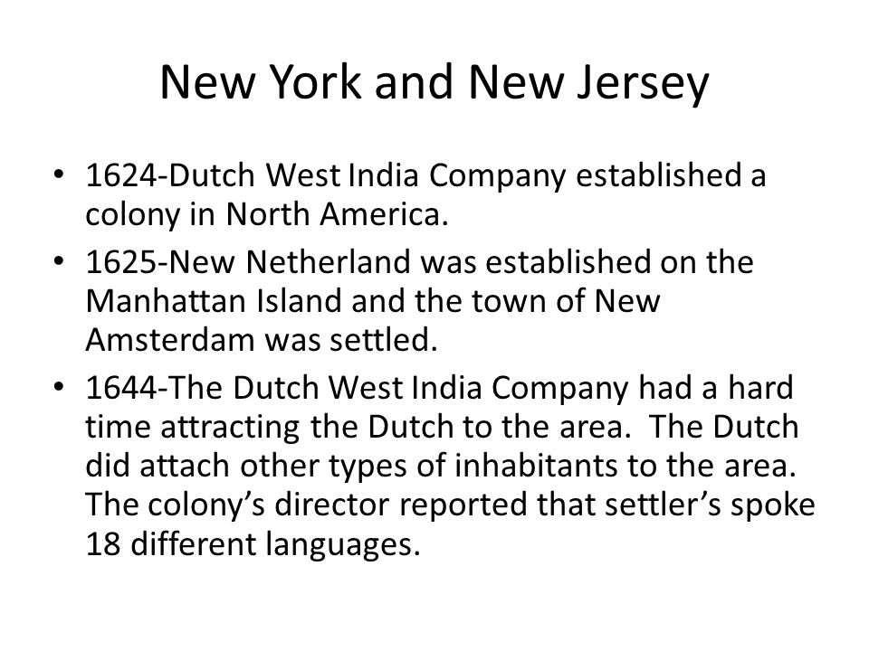 New York and New Jersey 1624-Dutch West India Company established a colony in North America.