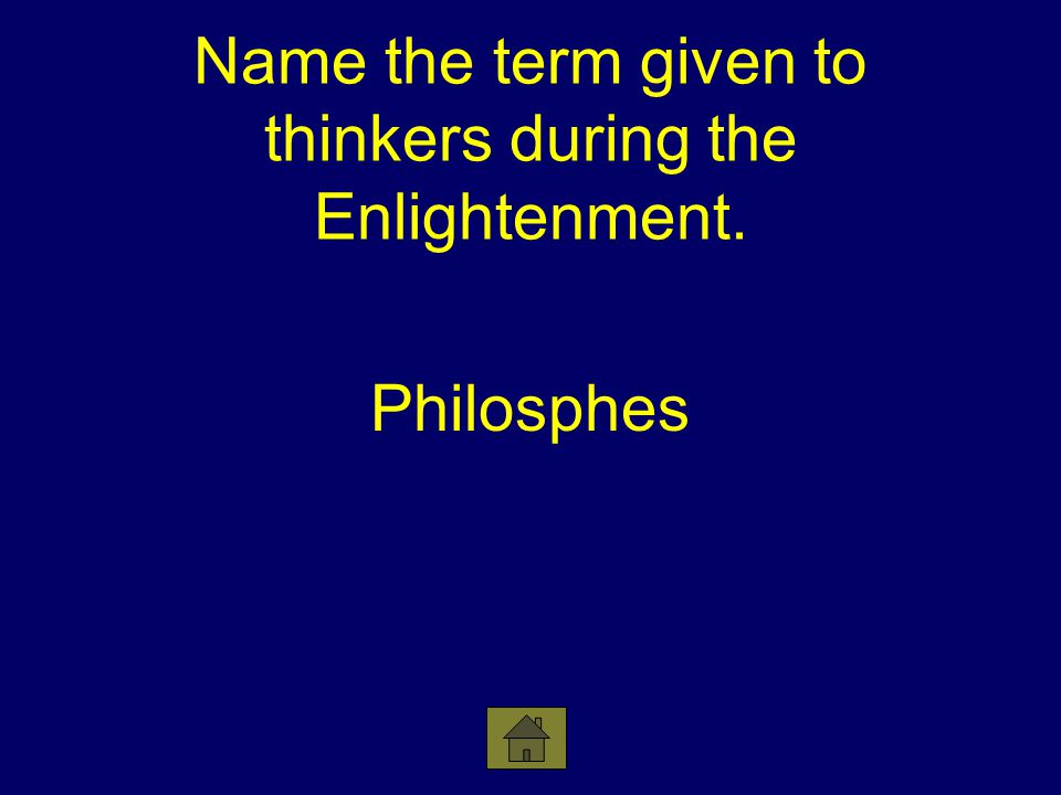 Philosphes Name the term given to thinkers during the Enlightenment.