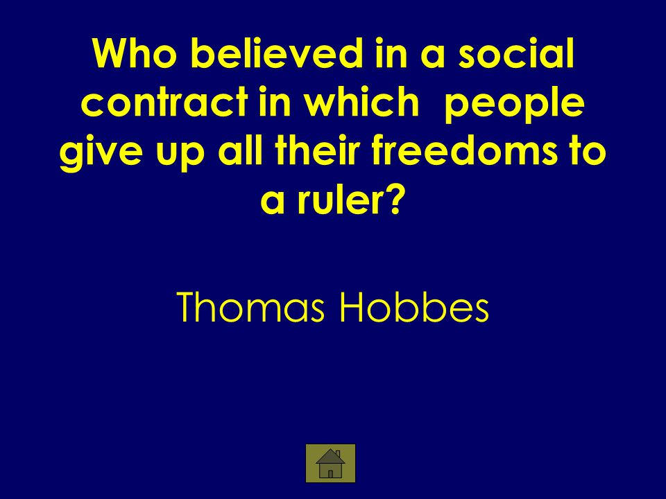 Who believed in a social contract in which people give up all their freedoms to a ruler.