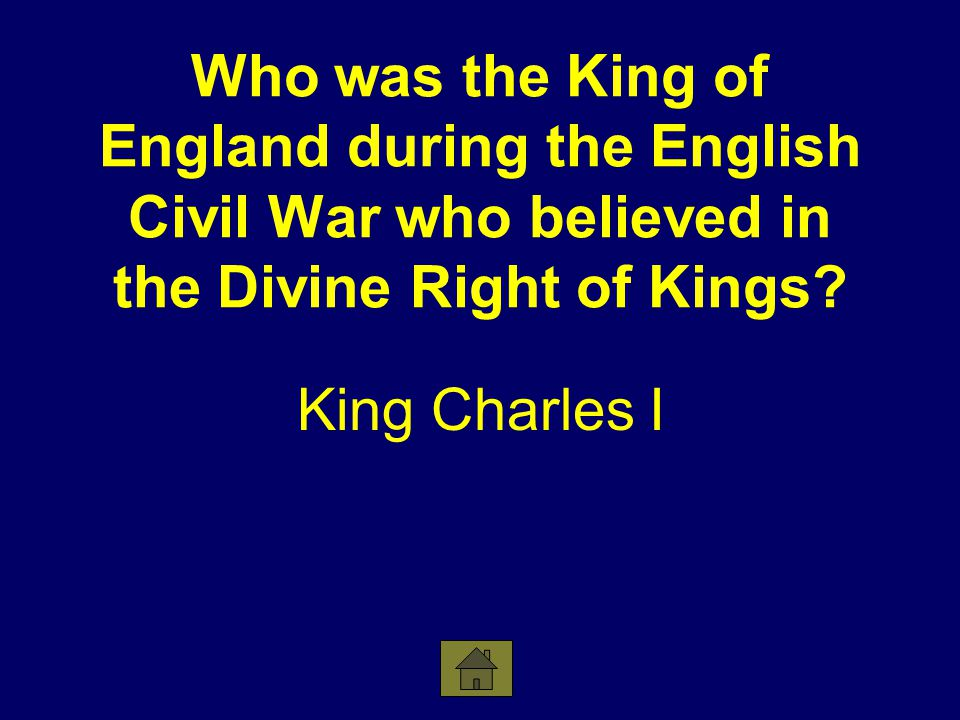Who was the King of England during the English Civil War who believed in the Divine Right of Kings.