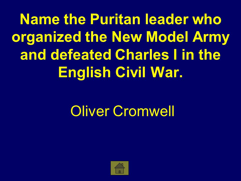 Name the Puritan leader who organized the New Model Army and defeated Charles I in the English Civil War.