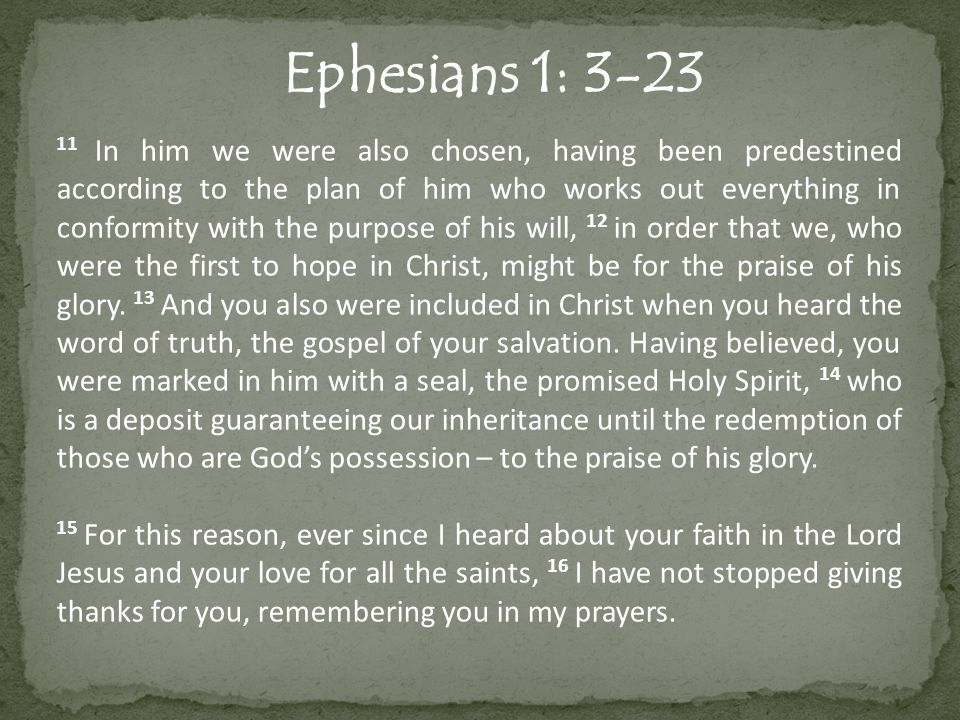 Ephesians 1: 3-23 17 I keep asking that the God of our Lord Jesus Christ, the glorious Father, may give you the Spirit of wisdom and revelation, so that you may know him better.
