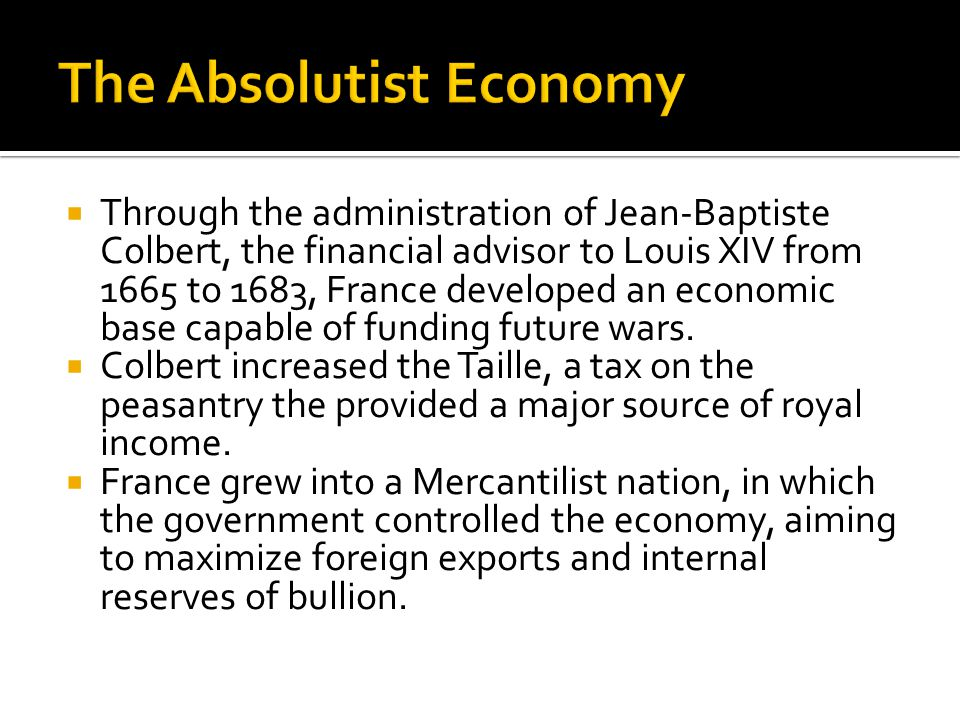  Through the administration of Jean-Baptiste Colbert, the financial advisor to Louis XIV from 1665 to 1683, France developed an economic base capable
