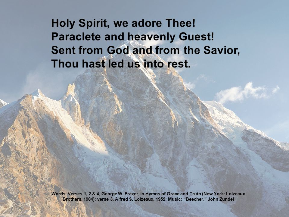 Holy Spirit, we adore Thee. Paraclete and heavenly Guest.