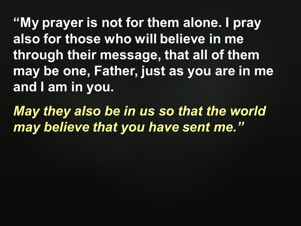 My prayer is not for them alone.