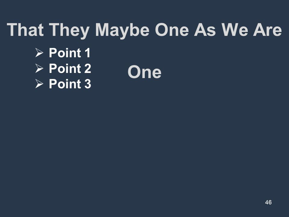 That They Maybe One As We Are One 46  Point 1  Point 2  Point 3