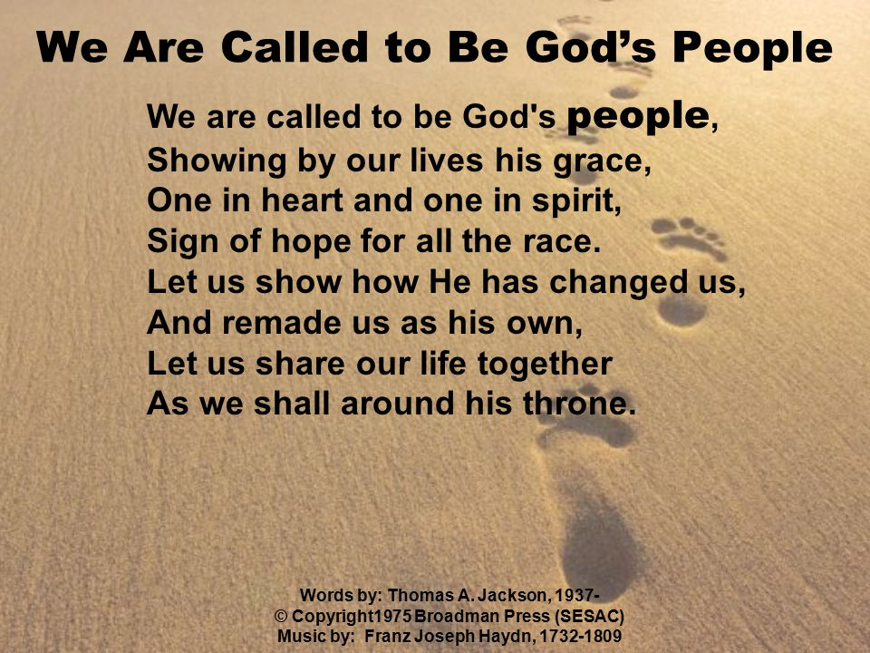 We are called to be God s people, Showing by our lives his grace, One in heart and one in spirit, Sign of hope for all the race.