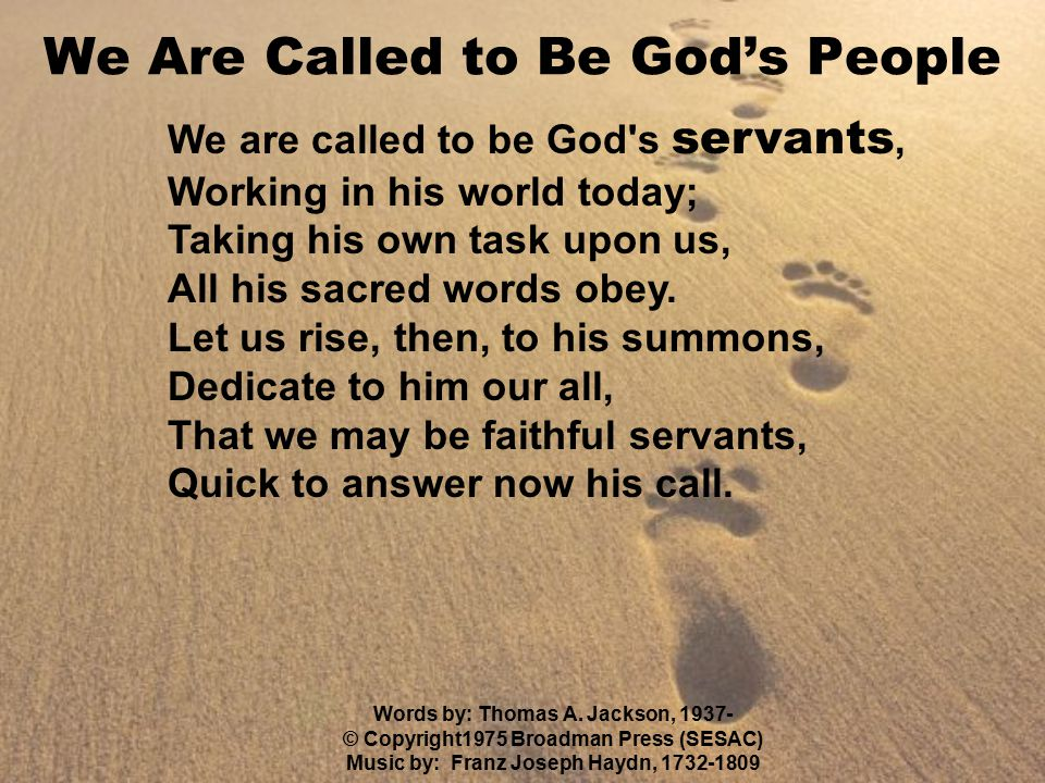 We are called to be God s servants, Working in his world today; Taking his own task upon us, All his sacred words obey.