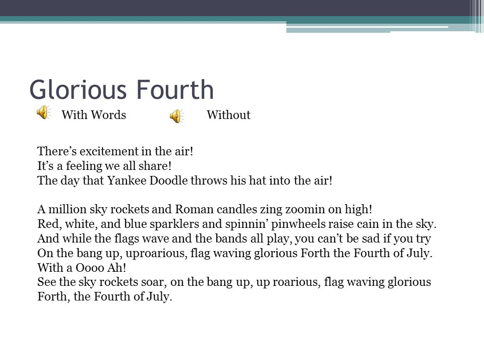 Glorious Fourth With WordsWithout There's excitement in the air! It's a feeling we all share! The day that Yankee Doodle throws his hat into the air!