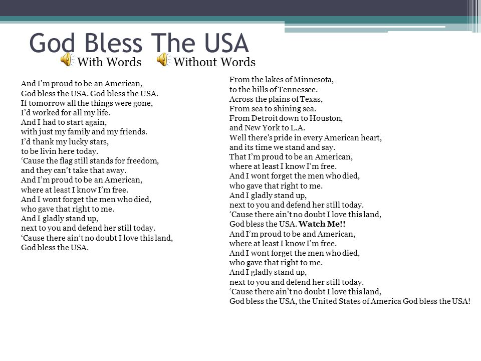 God Bless The USA With WordsWithout Words And I'm proud to be an American, God bless the USA. If tomorrow all the things were gone, I'd worked for all