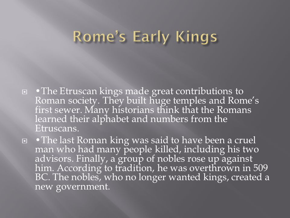  The Etruscan kings made great contributions to Roman society.