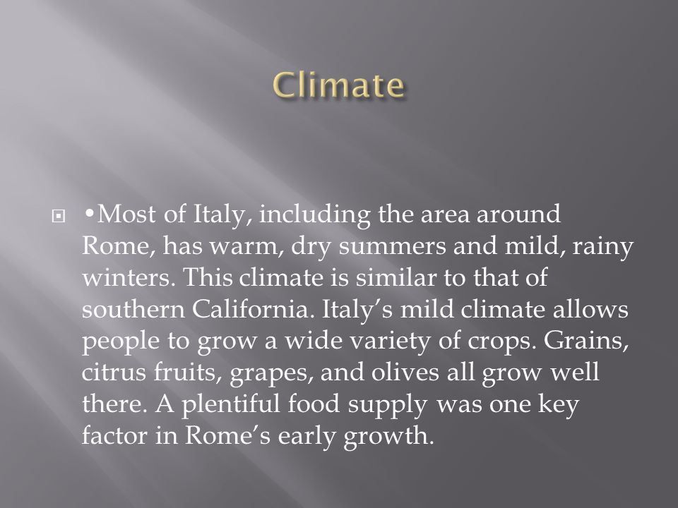 Most of Italy, including the area around Rome, has warm, dry summers and mild, rainy winters.
