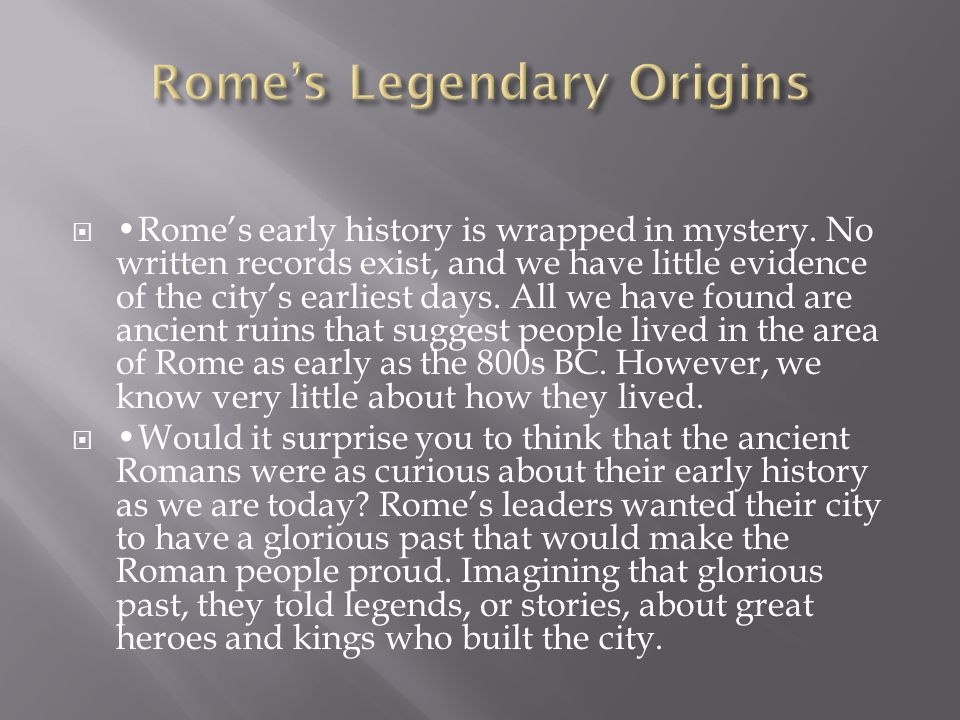  The Romans believed their history could be traced back to a great Trojan hero named Aeneas.