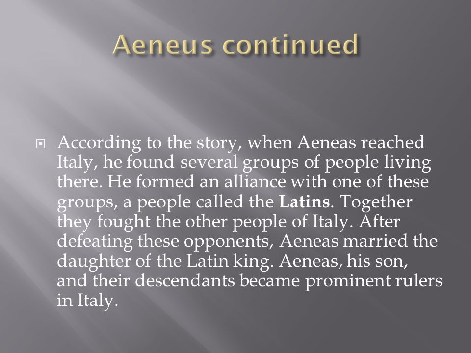  According to the story, when Aeneas reached Italy, he found several groups of people living there.