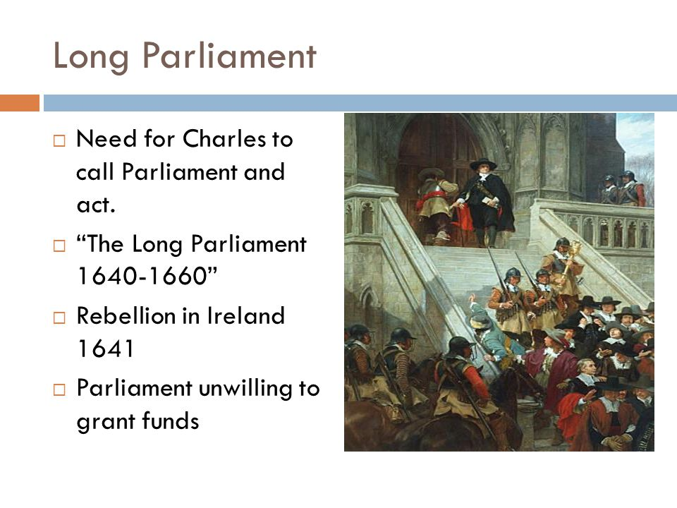 Long Parliament  Need for Charles to call Parliament and act.