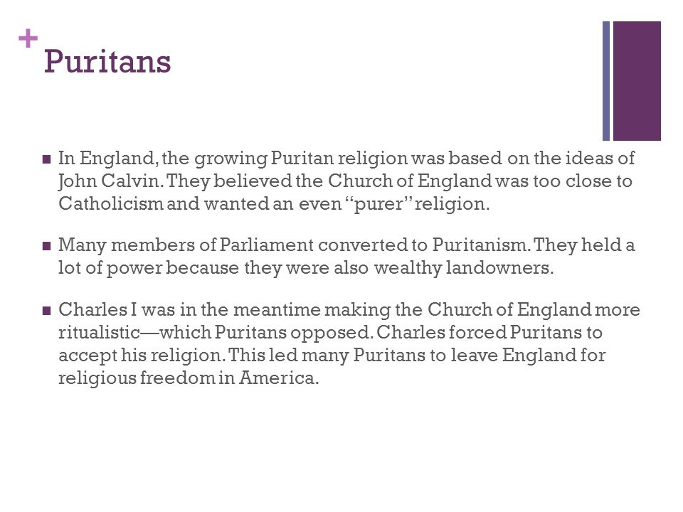 + Puritans In England, the growing Puritan religion was based on the ideas of John Calvin.
