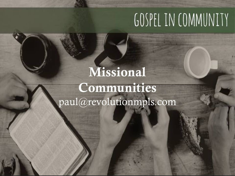 Missional Communities paul@revolutionmpls.com