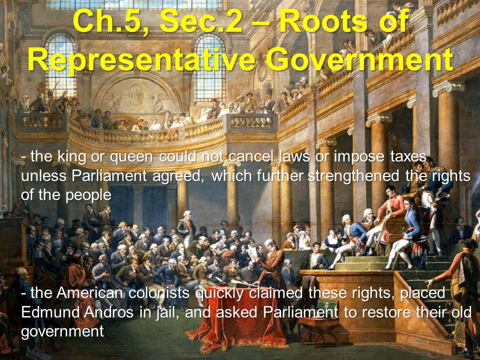 Ch.5, Sec.2 – Roots of Representative Government Shared Power in the Colonies Shared Power in the Colonies - colonists regained self- government, but still had to answer to a royal governor - from 1689 – 1753, England interfered very little in colonial affairs, which was a policy called salutary neglect - the colonists got used to acting on their own with very little English interference