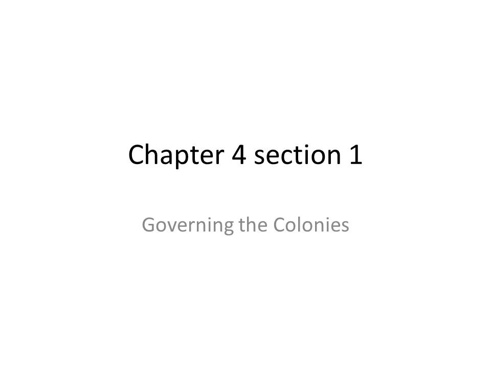 Chapter 4 section 1 Governing the Colonies