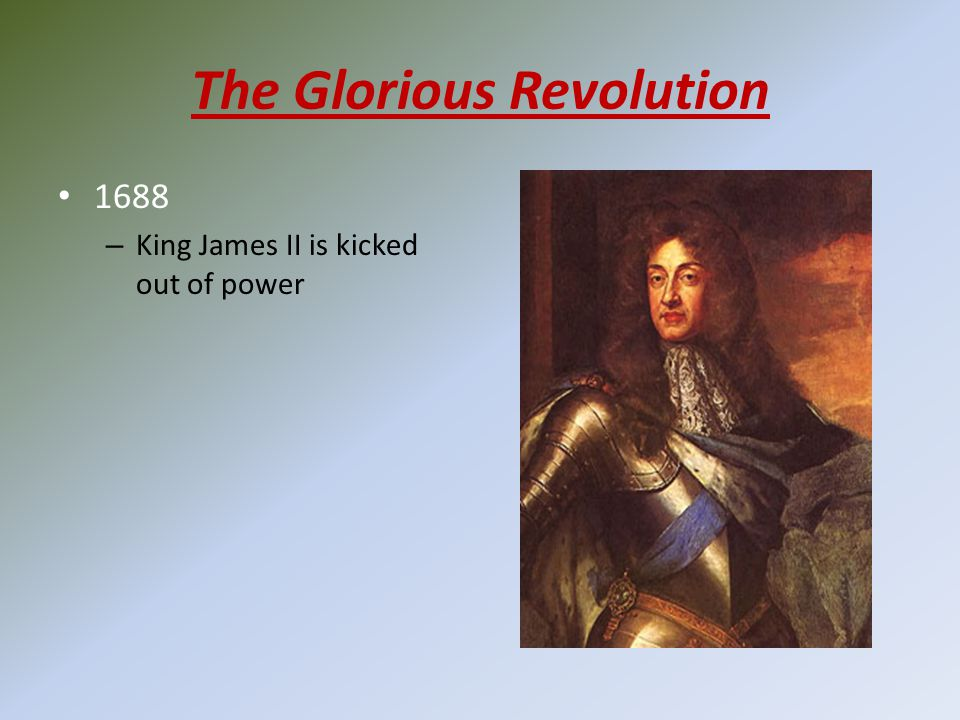 The Glorious Revolution 1688 – King James II is kicked out of power