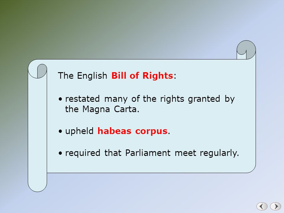 The English Bill of Rights: restated many of the rights granted by the Magna Carta. upheld habeas corpus. required that Parliament meet regularly.