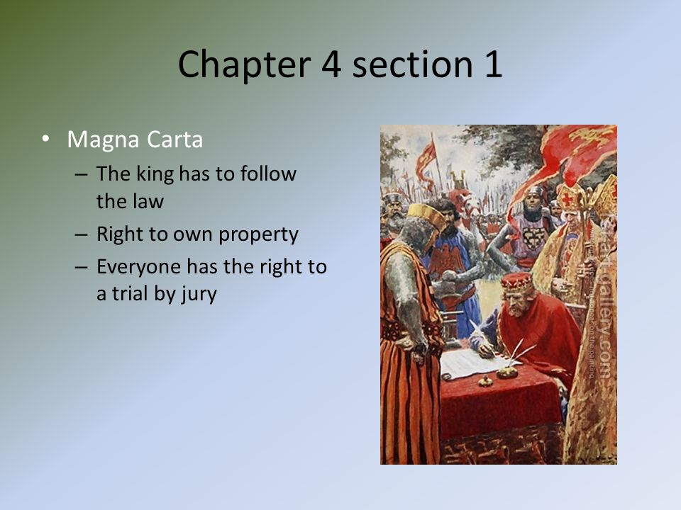Chapter 4 section 1 Magna Carta – The king has to follow the law – Right to own property – Everyone has the right to a trial by jury