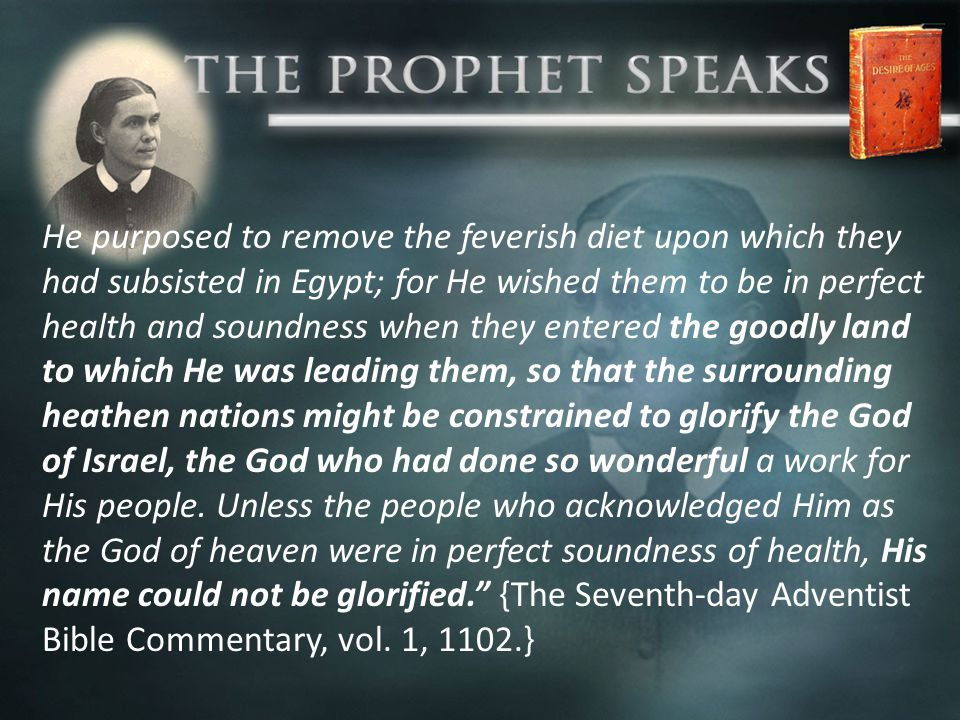 He purposed to remove the feverish diet upon which they had subsisted in Egypt; for He wished them to be in perfect health and soundness when they entered the goodly land to which He was leading them, so that the surrounding heathen nations might be constrained to glorify the God of Israel, the God who had done so wonderful a work for His people.