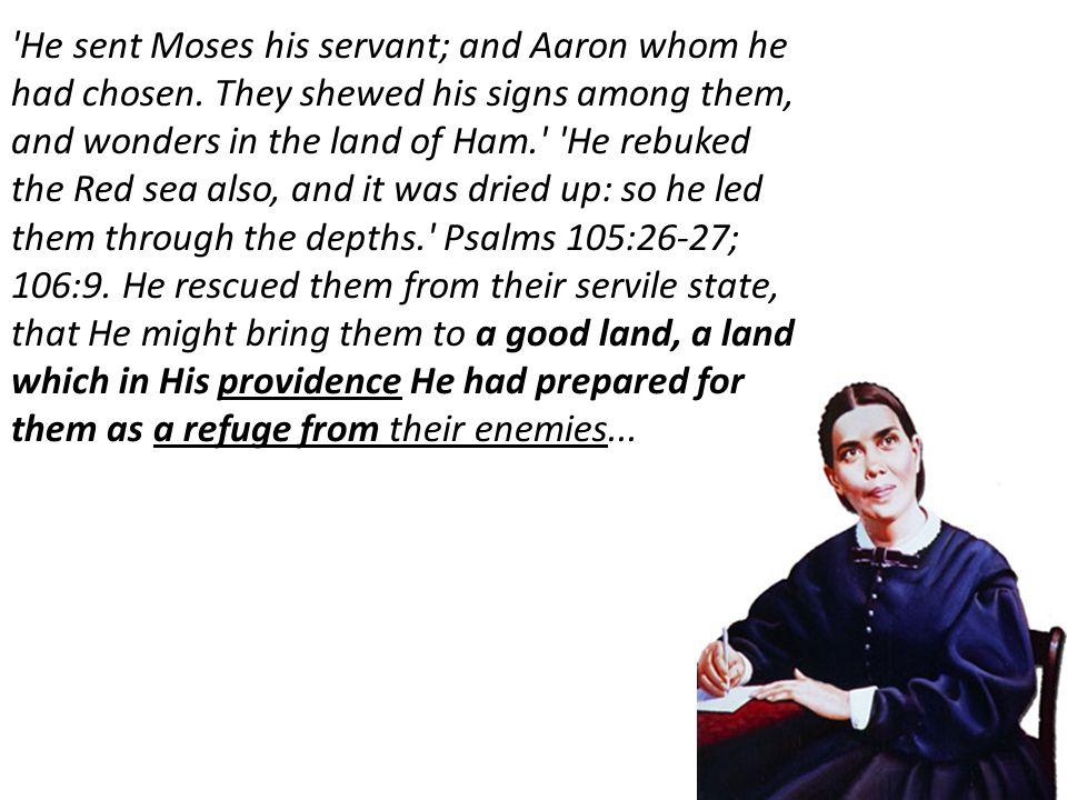 'He sent Moses his servant; and Aaron whom he had chosen. They shewed his signs among them, and wonders in the land of Ham.' 'He rebuked the Red sea a