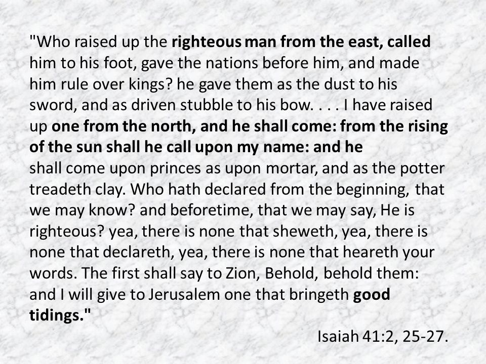 Who raised up the righteous man from the east, called him to his foot, gave the nations before him, and made him rule over kings.