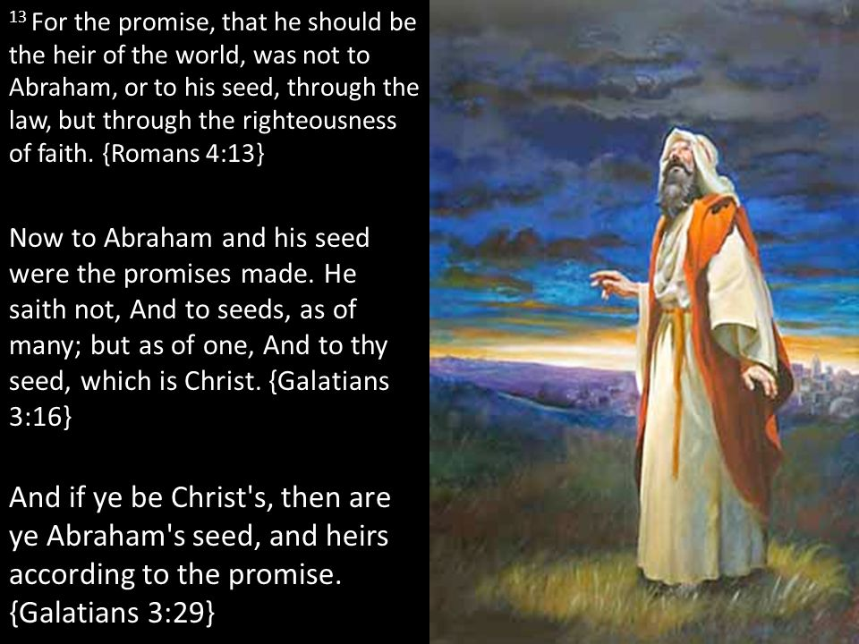 13 For the promise, that he should be the heir of the world, was not to Abraham, or to his seed, through the law, but through the righteousness of fai
