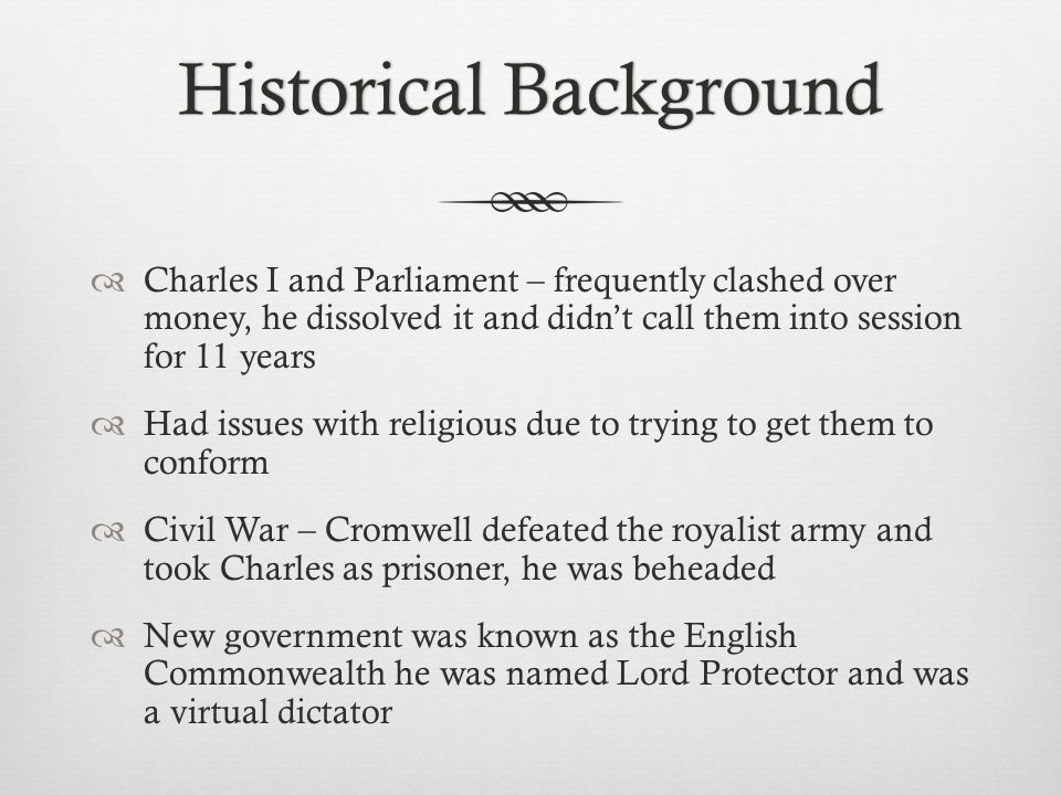 Historical BackgroundHistorical Background  Charles I and Parliament – frequently clashed over money, he dissolved it and didn't call them into sessi