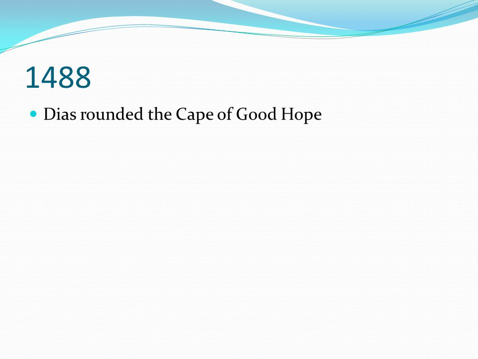 1488 Dias rounded the Cape of Good Hope