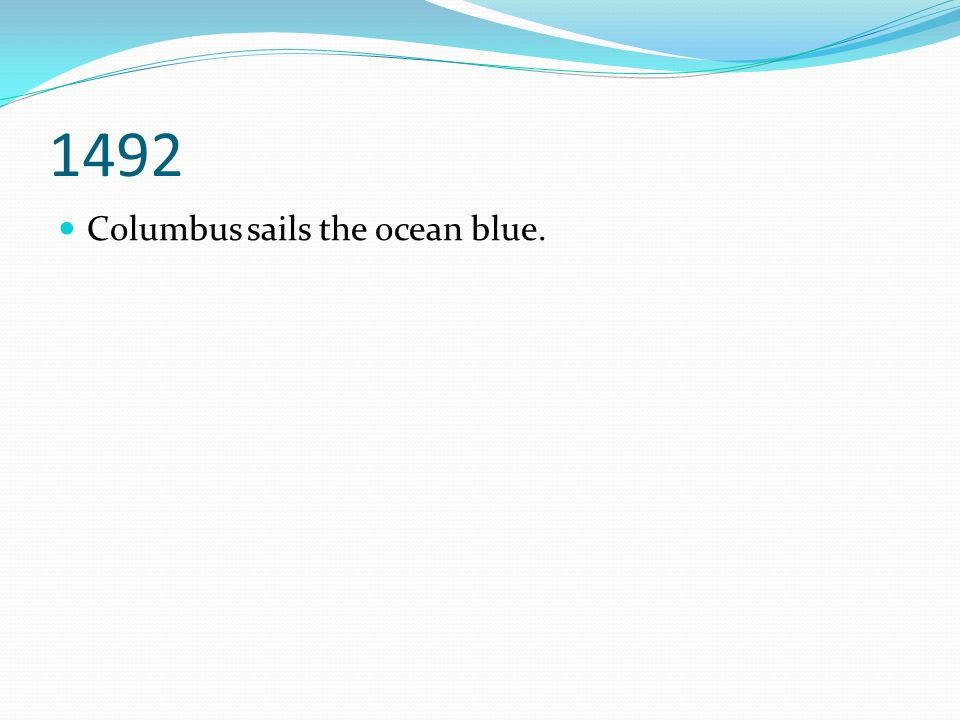 1492 Columbus sails the ocean blue.