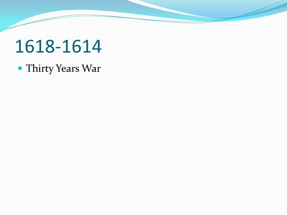 1618-1614 Thirty Years War