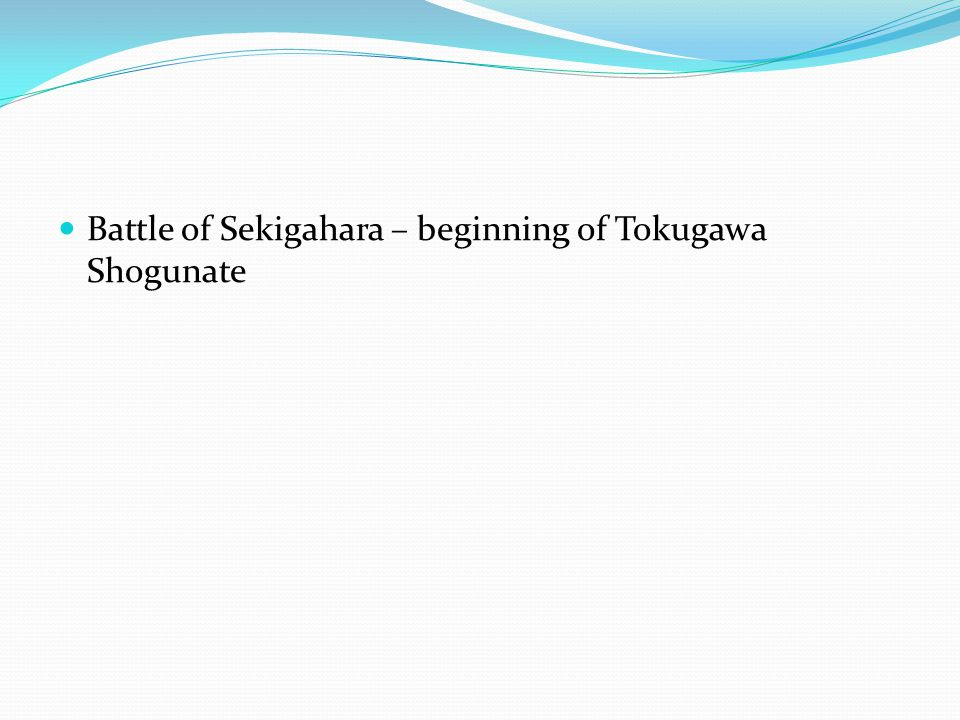 Battle of Sekigahara – beginning of Tokugawa Shogunate