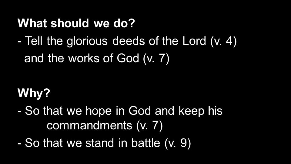 What should we do. - Tell the glorious deeds of the Lord (v.