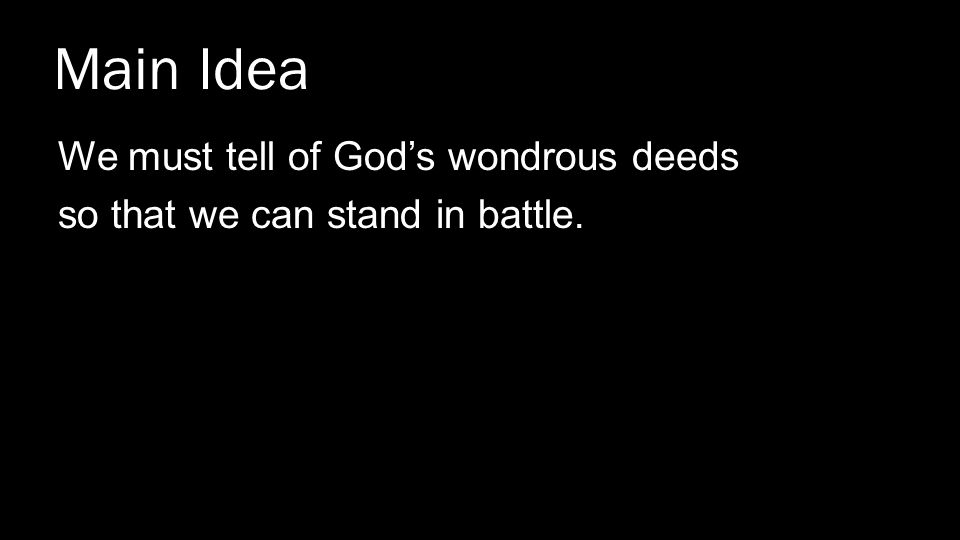 Main Idea We must tell of God's wondrous deeds so that we can stand in battle.