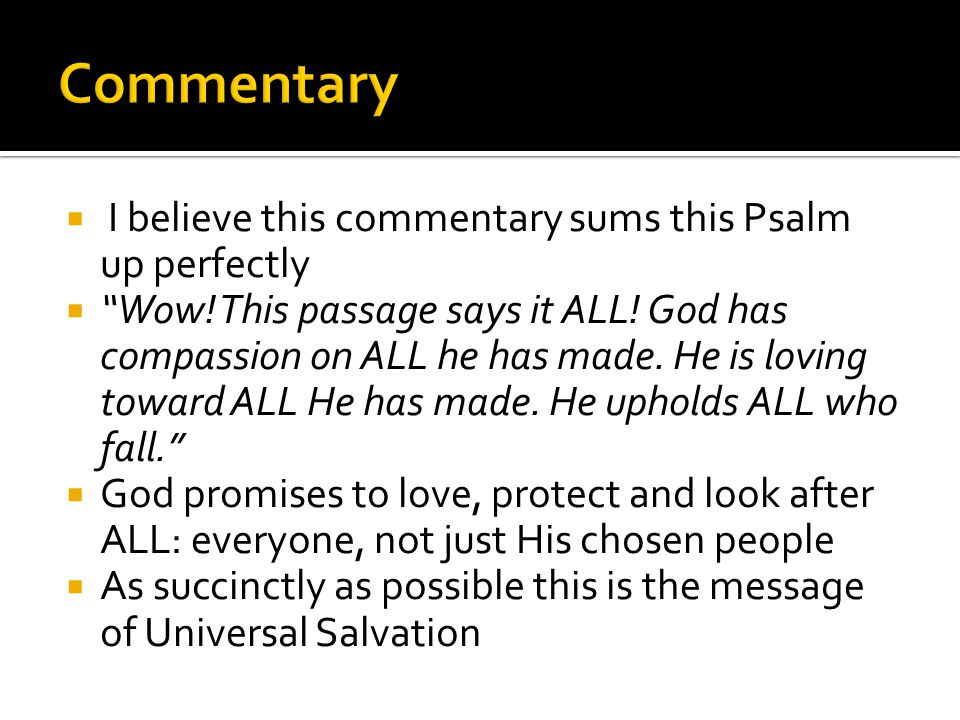  I believe this commentary sums this Psalm up perfectly  Wow.