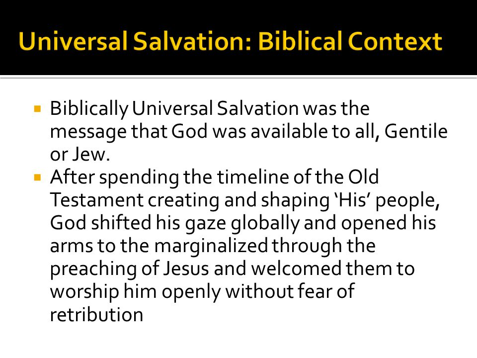  Biblically Universal Salvation was the message that God was available to all, Gentile or Jew.
