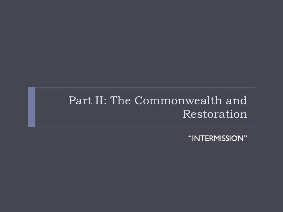 "Part II: The Commonwealth and Restoration ""INTERMISSION"""